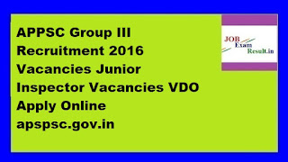 APPSC Group III Recruitment 2016 Vacancies Junior Inspector Vacancies VDO Apply Online apspsc.gov.in