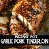 Instant Pot Garlic Pork Tenderloin