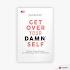 Get Over Your Damn Self: Panduan Tanpa Basa-basi Untuk Membangun Bisnis Yang Berhasil