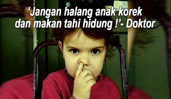'Jangan Halang Anak Korek Dan Makan Tahi Didung !'- Doktor