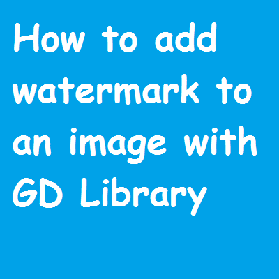 How to Insert Watermark on to Image using PHP GD Library