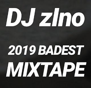 Dj ZIno -- 2019 BADDEST MIXTAPE