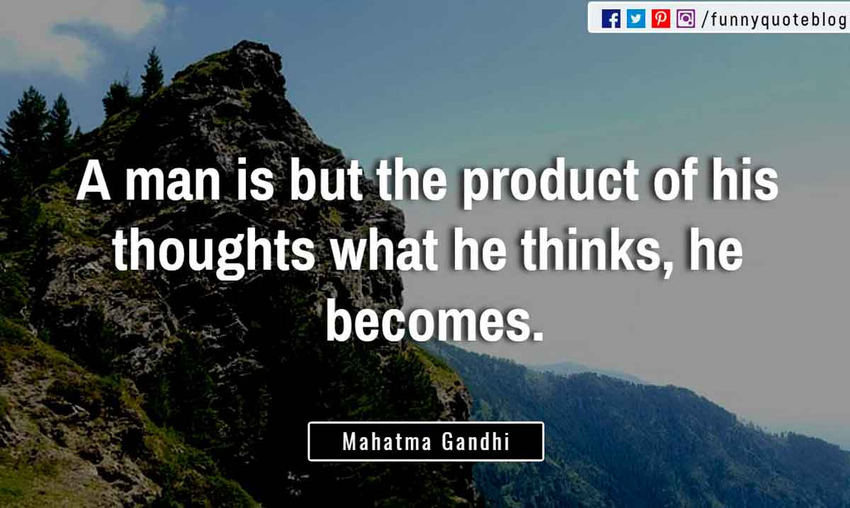 """A man is but the product of his thoughts what he thinks, he becomes."" ― Mahatma Gandhi Quote"