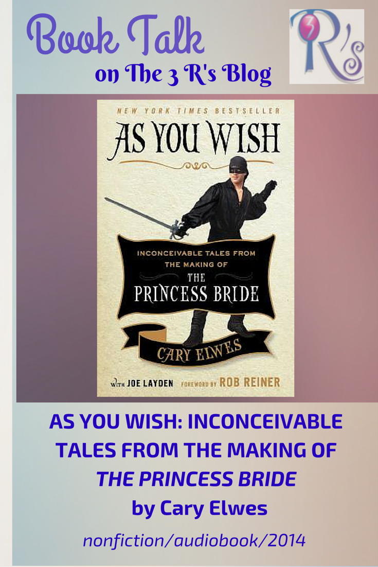 Audiobook discussion: AS YOU WISH by Cary Elwes at The 3 Rs Blog