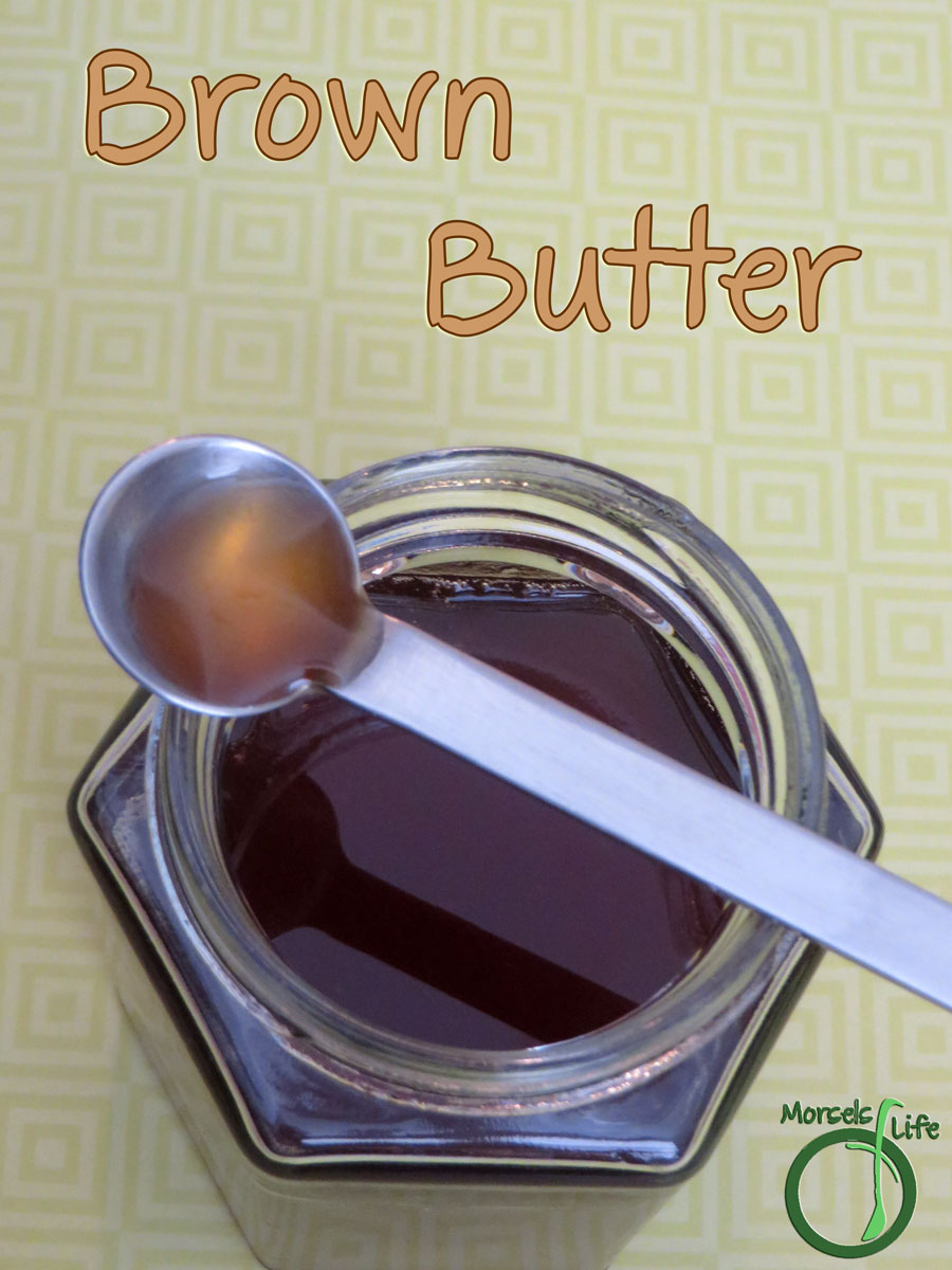 Morsels of Life - Brown Butter - Level up your butter to the nutty, toasted, magical awesomeness of brown butter!