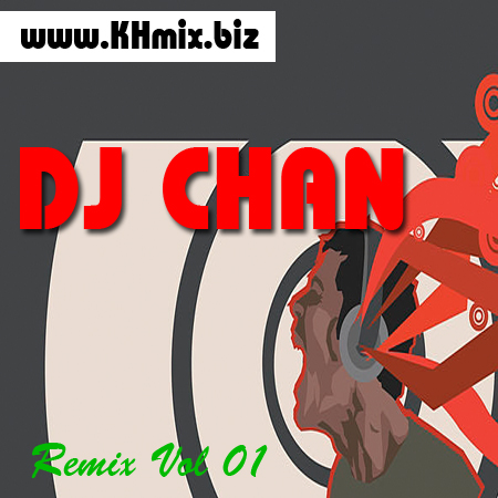 DJ CHAN Remix Vol 01 | Song Remix 2017