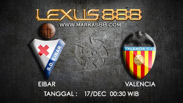 PREDIKSI BOLA ~ PREDIKSI TARUHAN BOLA EIBAR VS VALENCIA 17 DESEMBER 2017 (Spanish La Liga)