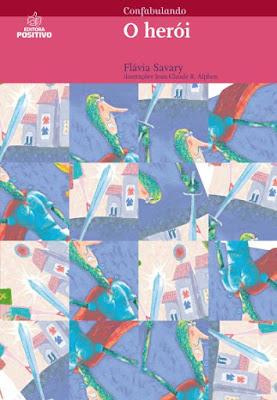 O herói. Flávia Savary. Editora Positivo. Coleção Confabulando. 2010-atualmente (1ª edição). ISBN: 978-85-385-4104-2. Ilustrações de Jean-Claude R. Alphen.