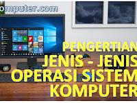 Pengertian, Jenis-Jenis, Sistem Operasi Pada Komputer