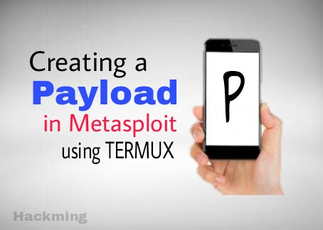 Creating a Payload in Metasploit using Termux - Hackming
