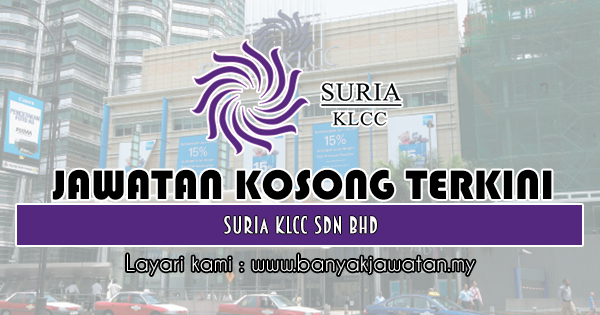 Jawatan Kosong 2018 di Suria KLCC Sdn Bhd