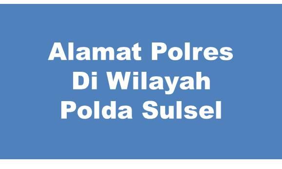 Alamat Lengkap Polres Di Wilayah Polda Sulawesi Selatan