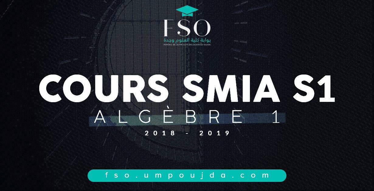 """SMIA S1 : Cours """"Algèbre 1"""" 2018/2019"""
