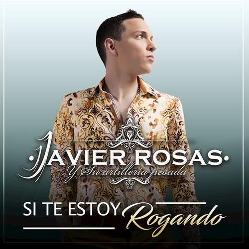 Javier Rosas - Si Te Estoy Rogando (Promos Nuevos 2017)