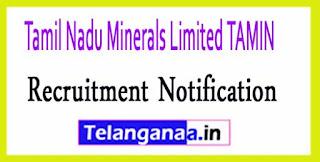 Tamil Nadu Minerals Limited TAMIN Recruitment Notification 2017