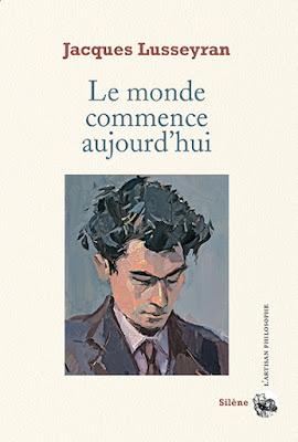 Le monde commence aujourd'hui Jacques Lusseyran