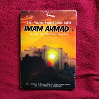 Buku Dari Ayunan Sampai Liang Lahat Imam Ahmad Pemuda Ilmu dari Negeri Baghdad