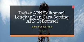 Daftar APN Telkomsel Lengkap Dan Cara Setting APN Telkomsel