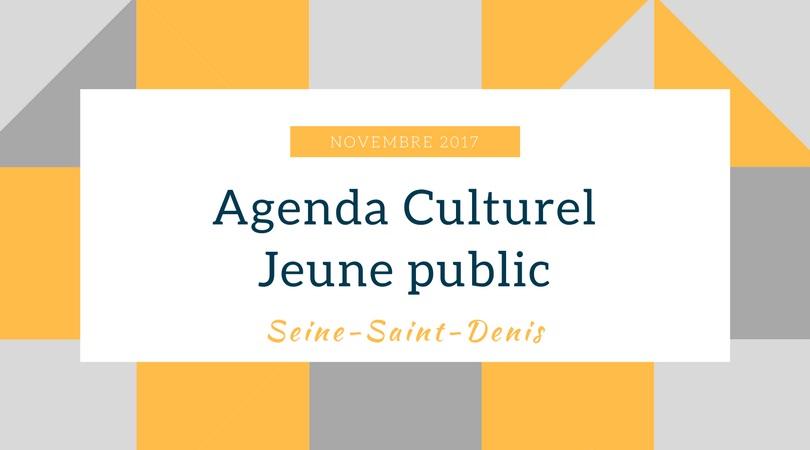 Agenda jeune public Novembre 2017 - Seine-Saint-Denis