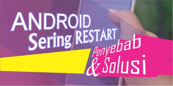 Cara Mengatasi Android yang Sering Restart