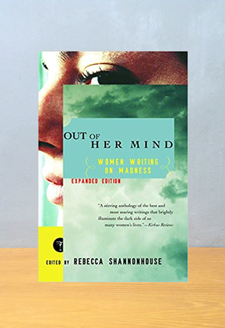 OUT OF HER MIND: WOMEN WRITING ON MADNESS, Rebecca Shannonhouse