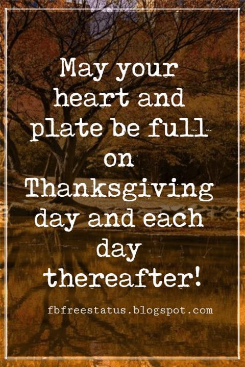 Sayings For Thanksgiving Cards, May your heart and plate be full on Thanksgiving day and each day thereafter!