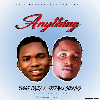 Download Music: Anything – Yung Eazy Ft Dejavu sounds