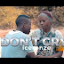 New Video|Ice Ronze_Dont Cry|Watch/Download Now