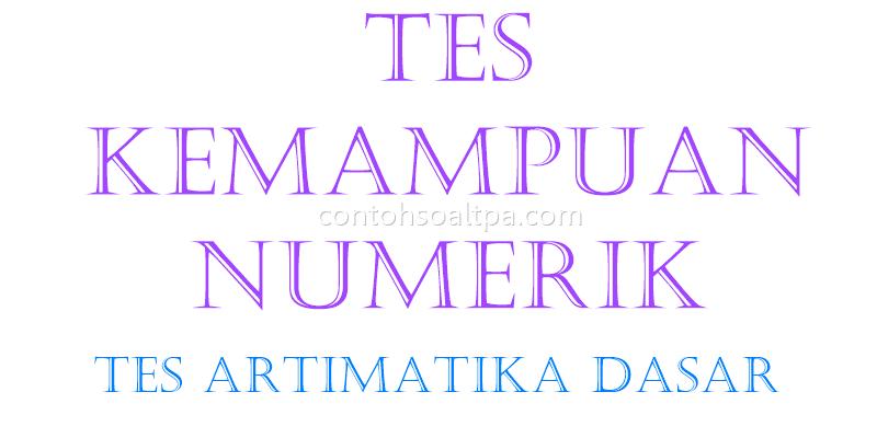 Tes Kemampuan Numerik: Contoh Soal TPA Aritmatika Dasar, Contoh Soal TPA, Tes Potensi Akademi, Artimatika Dasar, Tes Matematika