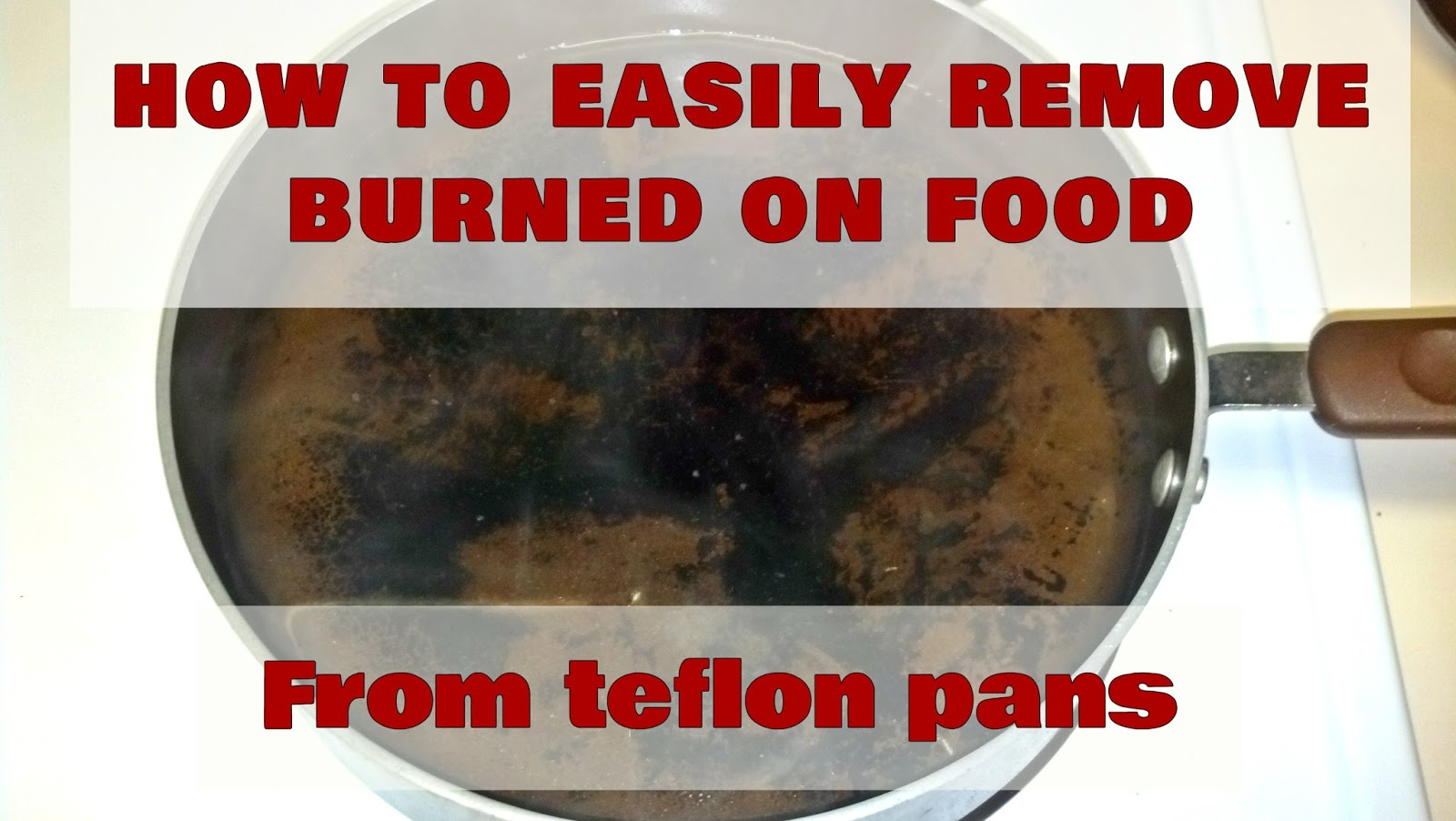 fix lovely how to easily remove burned on food from teflon pans. Black Bedroom Furniture Sets. Home Design Ideas
