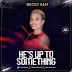 MUSIC: Becky Sam - He's Up To Something | @aminebwe  @sonshub