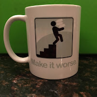 Mug that says Make it Worse