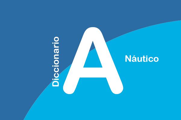 DICCIONARIO NÁUTICO: A