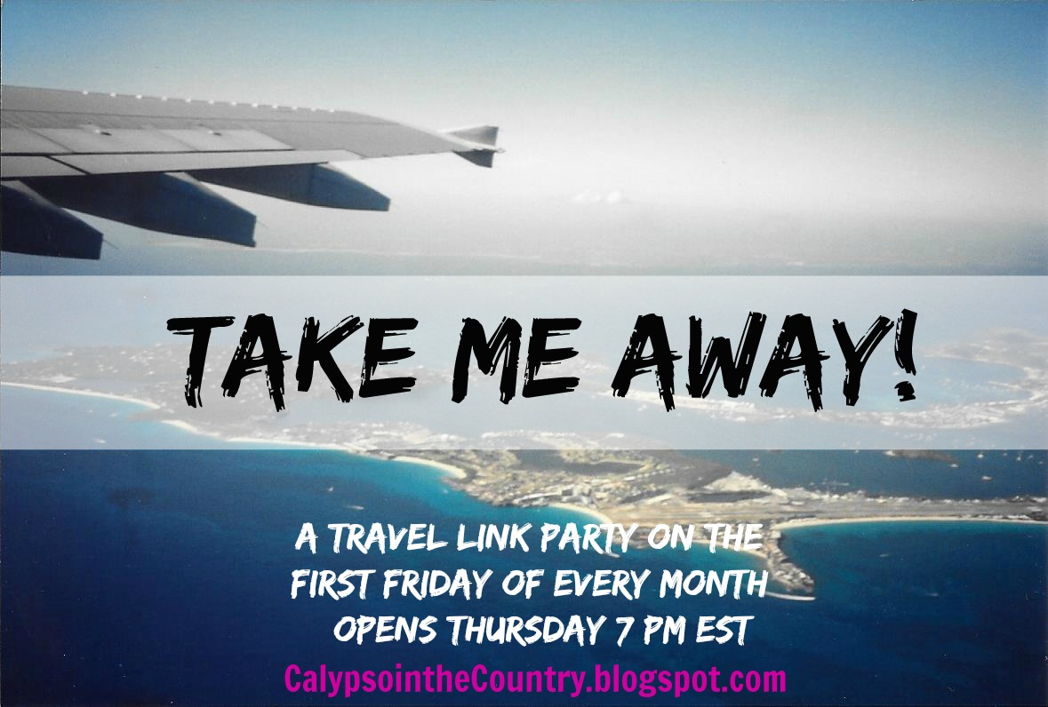 Take Me Away Link Party - Link up your travel posts on the first Friday of every month!  Calypso in the Country blog