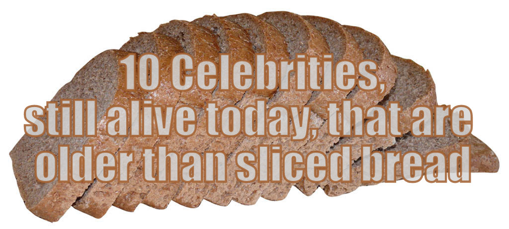 10 Famous People Alive Today That Are Older Than Sliced Bread