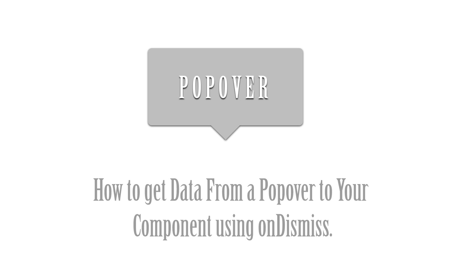 How to get Data From a Popover to Your Component using onDismiss