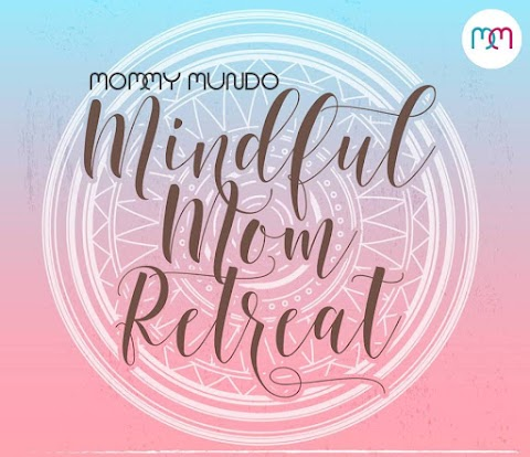 Mommy Mundo Making Time for Me: The Mindful Mom Re-Treat