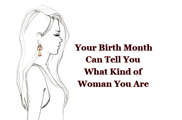 Your Birth Month Says What Kind Of Woman You Are