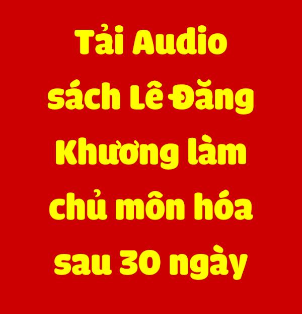 Tải Audio sách Lê Đăng Khương làm chủ môn hóa sau 30 ngày