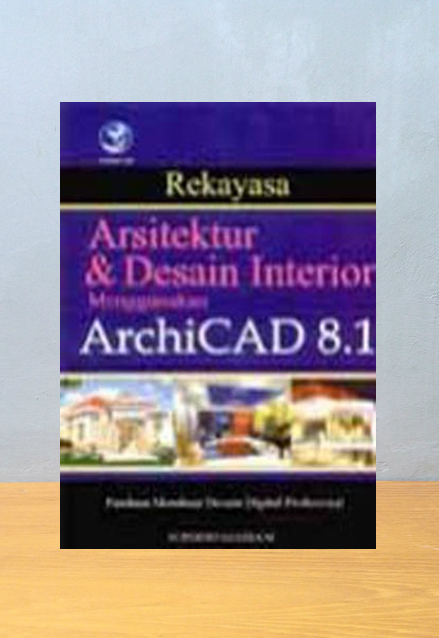 REKAYASA ARSITEKTUR DAN DESAIN INTERIOR MENGGUNAKAN ARCHICAD 8.1, Suparno Sastra M.