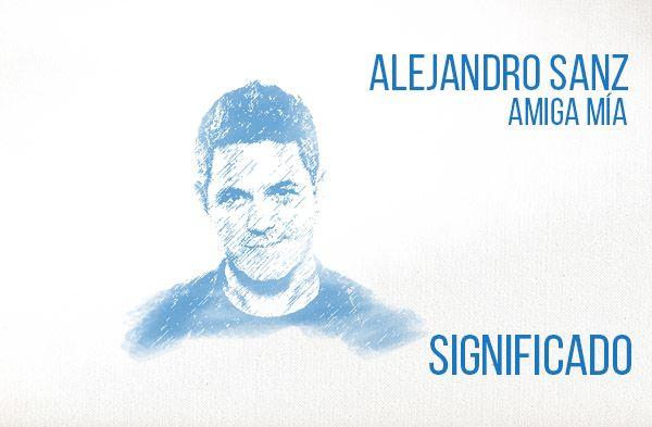 Amiga Mía significado de la canción Alejandro Sanz.