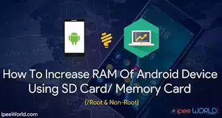 How To Increase RAM of Android Device [Root & Non – Root]
