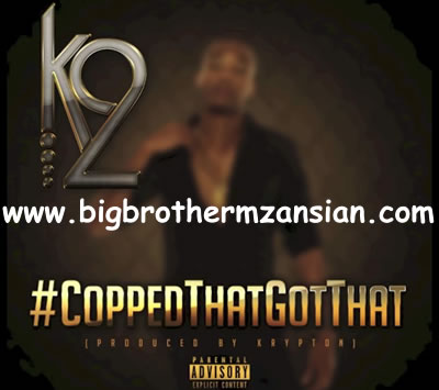 Free MP3 Download Copped That Got That By K2