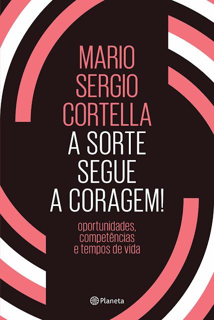 A sorte segue a coragem! - Mario Sergio Cortella