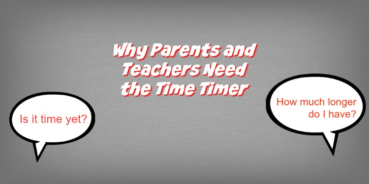 Why Parents and Teachers Need the Time Timer