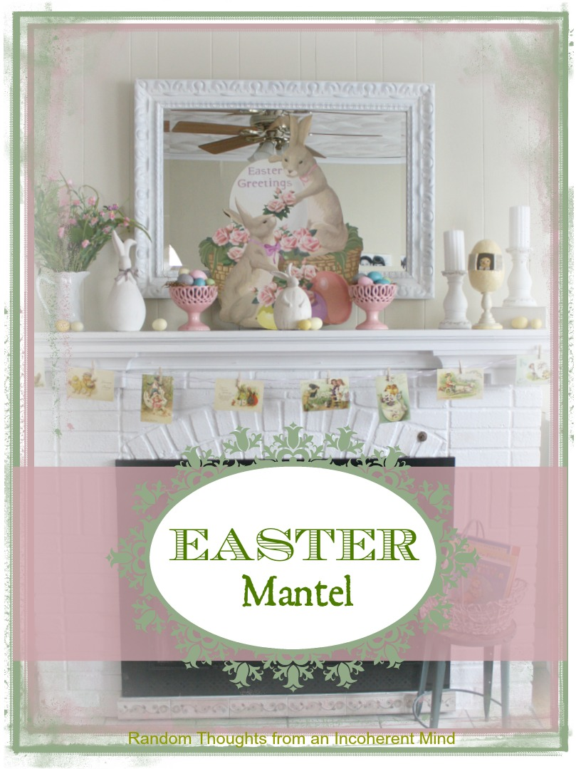 Easter Mantel Random Thoughts Home