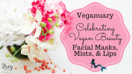 Veganuary Beauty with Facial, Masks, Mists, & Lips blog title