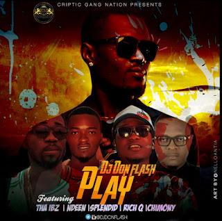 Play - Dj Don Flash - PLAY ft. Ndeen _Tha Ibz, Splendid,Rich Q, Chimony