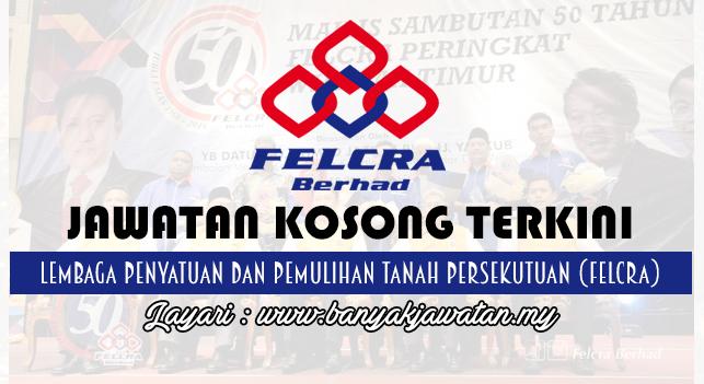 Jawatan Kosong Terkini 2017 di Lembaga Penyatuan dan Pemulihan Tanah Persekutuan (FELCRA)