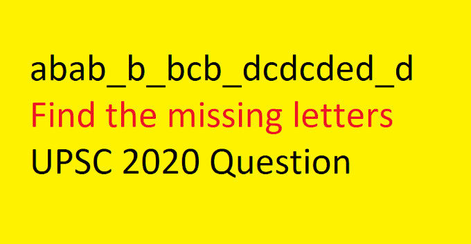 abab_b_bcb_dcdcded_d || Find the missing letters || UPSC 2020 Question